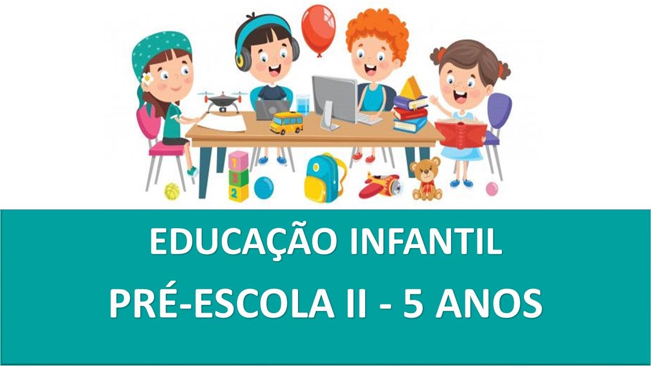 PRÉ-ESCOLA II - 5 ANOS