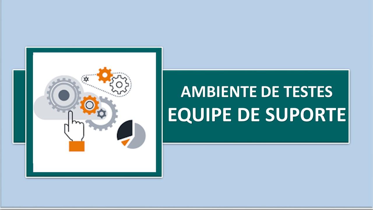 AMBIENTE DE TESTE - EQUIPE DE SUPORTE
