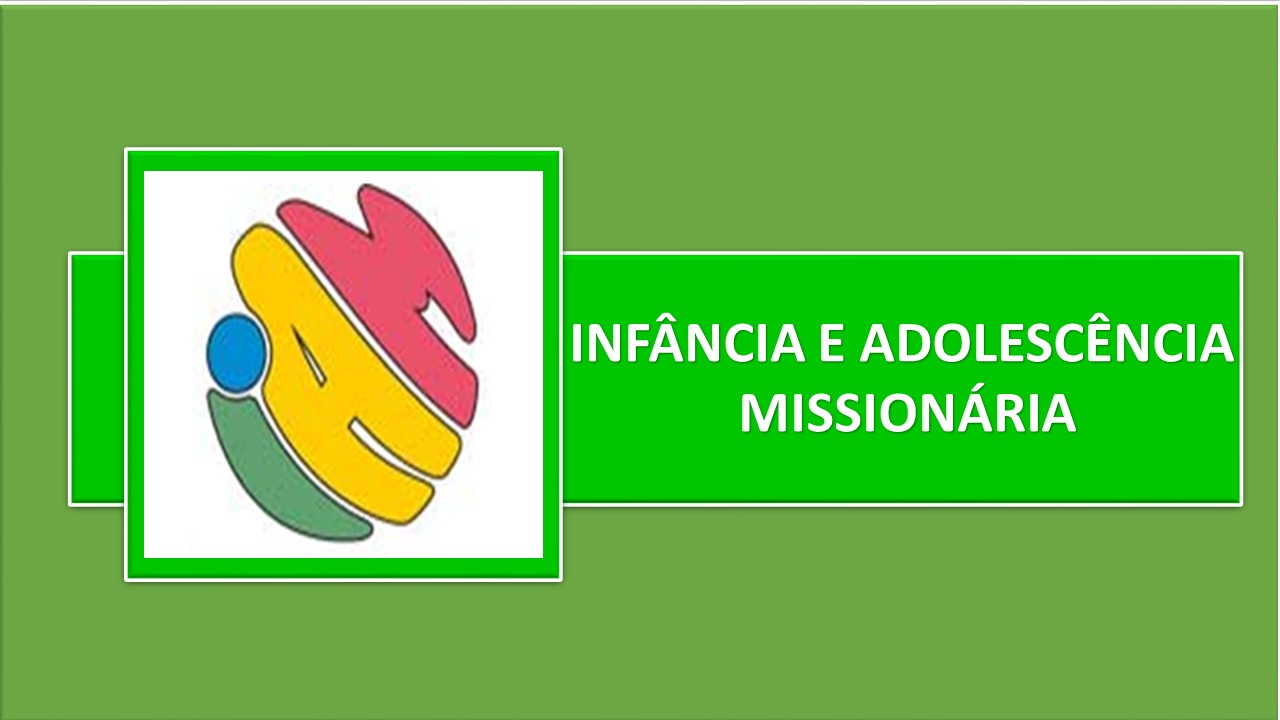 INFÂNCIA E ADOLESCÊNCIA MISSIONÁRIA